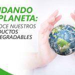 Cuidemos nuestro planeta: Los nuevos productos Biodegradables Daryza